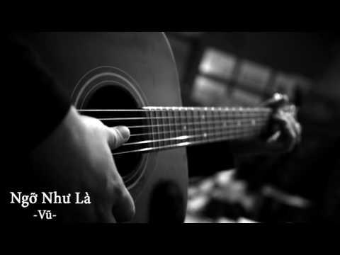 Ngỡ Như Là - Vũ ( Original )