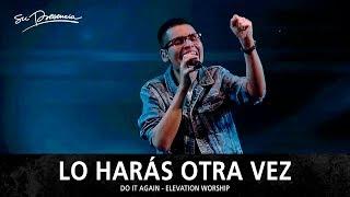 lo haras otra vez   su presencia  do it again   elevation worship    espa  ol
