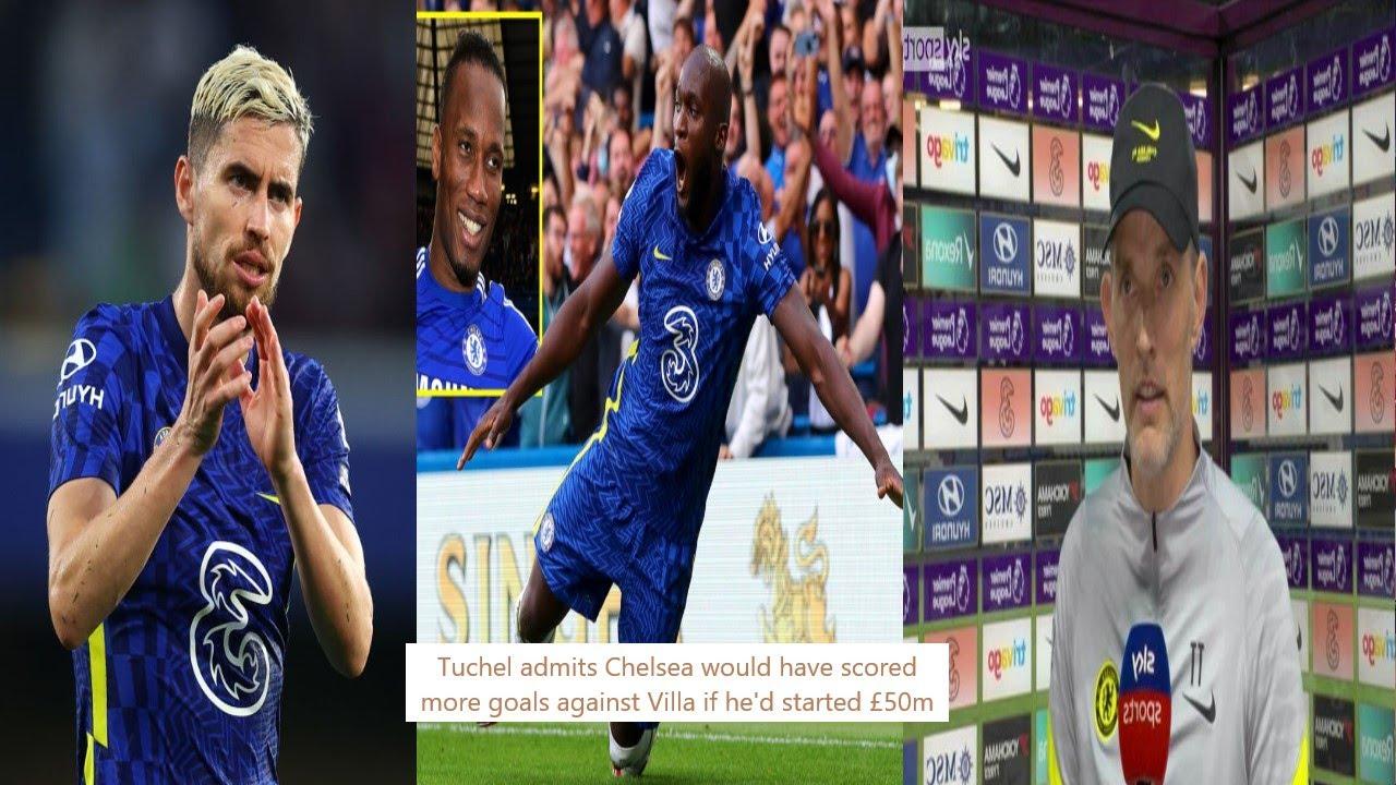 Tuchel admits Chelsea would have scored more goals against Villa if he'd started £50m men.