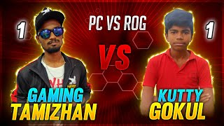 Gaming Tamizhan Vs Kutty Gokul 1 vs 1 Match  || PC Vs ROG 3 Competition 🤓