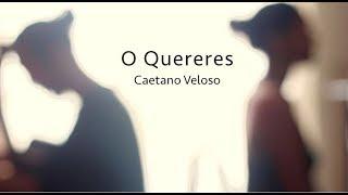 O QUERERES (Caetano Veloso)