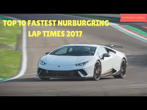 Top 10 Fastest Nurburgring Lap Times 2017 [pictures] Phi Hoang Channel.