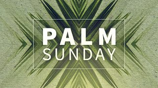Palm Sunday Full Worship Service