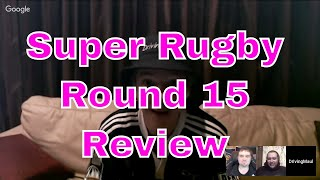 Super Rugby 2019 Round 15 Review