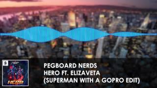 Pegboard Nerds Hero Ft Elizaveta Superman With A GoPro Edit