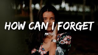 MKTO - How Can I Forget (Lyrics)