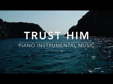Trust HIM - Piano Music I Deep Prayer Music I Healing Music l Meditation Music l Worship Music I