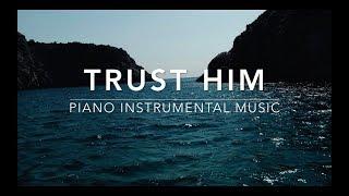 Trust HIM - Piano Music | Prayer Music | Healing Music | Meditation Music | Worship Music