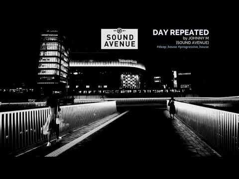 Day Repeated | Deep House Mix | 2019 Mixed By Johnny M [All Tracks By Sound Avenue]