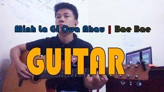 Mình Là Gì Của Nhau Guitar Cover Hợp âm | Lou Hoang ft. Bae Bae - BIGBANG