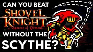 Can You Beat Shovel Knight: Specter of Torment Without the Scythe? - No Scythe Challenge