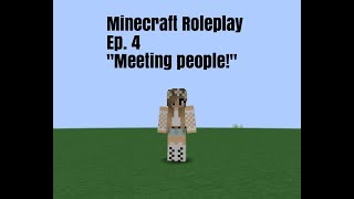 """Minecraft Roleplay Ep. 4 """"Meeting people!"""""""
