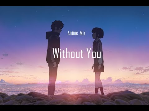 Without You AMV ANIME-MIX