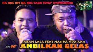 Download Lagu AMBILKAN GELAS ABAH LALA feat NANDA NDX AKA  LIVE LAPANGAN MUNTUK DLINGO BANTUL YOGYAKARTA mp3
