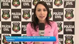 Polícia Civil prende quadrilha de assaltantes em Blumenau