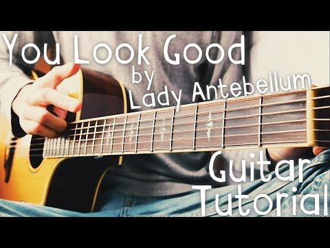 You Look Good Guitar Tutorial // Lady Antebellum Guitar Lesson!