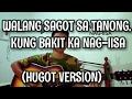 WALANG SAGOT SA TANONG, KUNG BAKIT KA NAG IISA (HUGOT VERSION)