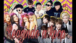 REAGINDO A K-POP ( BTS, BIGBANG, GIRLS GENERATION )