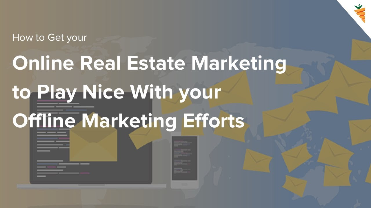 How to Get your Online Real Estate Marketing to Play Nice With your Offline Marketing Efforts