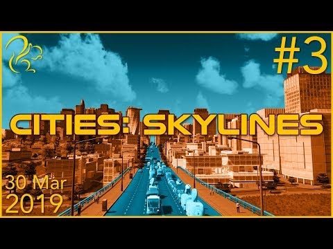 Cities: Skylines | 30th March 2019 | 3/6 | SquirrelPlus