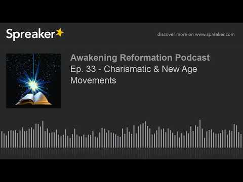 Ep. 33 - Charismatic & New Age Movements (part 3 of 4)