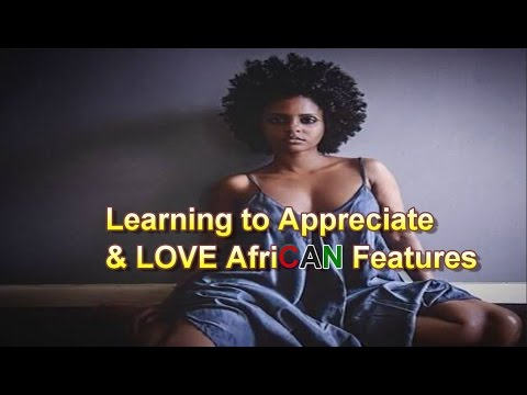 Learning to Appreciate and Love African Features