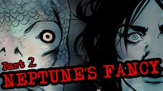 NEPTUNE'S FANCY: Part TWO   SCARY STORY TIME
