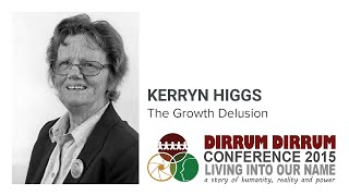 Kerryn Higgs | The Growth Delusion | Dirrum Dirrum Conference 2015
