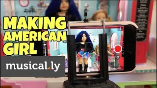 Making American Girl Doll Musical.ly - Stop Motion