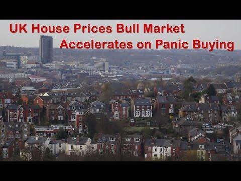 UK House Prices Bull Market Accelerates on Panic Buying