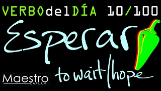 Verb of the day     ESPERAR – TO WAIT/HOPE      10/100