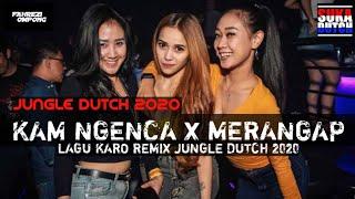 DJ KAM NGENCA X MERANGAP JUNGLE DUTCH 2020    SPESIAL REMIX KARO