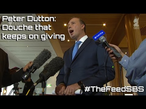 Peter Dutton: Douche that keeps on giving - The Feed