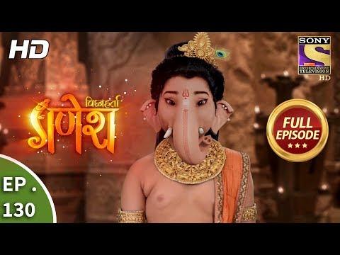 Vighnaharta Ganesh - Ep 130 - Full Episode - 21st February, 2018