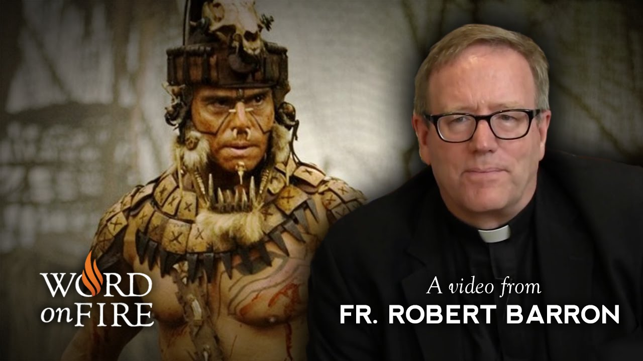 bishop barron on apocalypto spoiler alert bishop barron on apocalypto spoiler alert