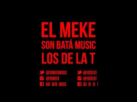 EL MEKE SON BATÁ Music FT LOS DE LA T