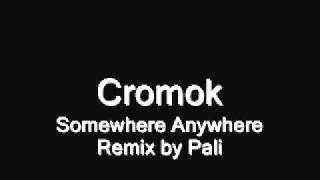 Cromok - Somewhere Anywhere REMIX