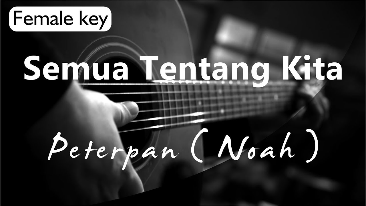Semua Tentang Kita - Peterpan / Noah Female Key ( Acoustic Karaoke )