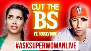 #AskSuperwomanLIVE: CUT THE BS (ft. fouseyTUBE)