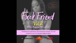 DJ Lani - Fxck Friend Dancehall Mix 2021 Vol. 2 Mixtape
