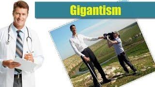 Gigantism : causes, symptoms, diagnosis, treatment, complications, risk factors, prevention