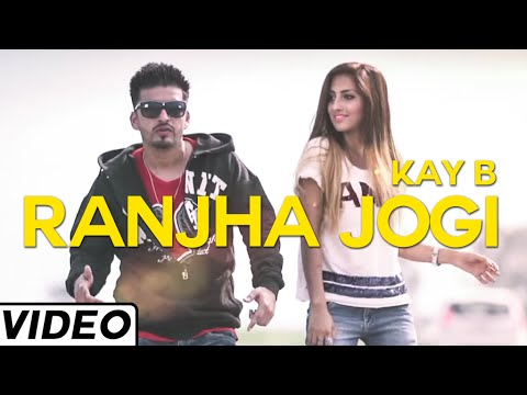 Ranjha Jogi Punjabi Love Song By Kay B   Latest Punjabi Songs 2015