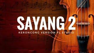 Gambar cover SAYANG 2 - Keroncong Version FL Studio + Lyric