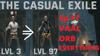 The Casual Exile Ep. 7: Vaal Orb EVERYTHING