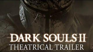 Dark Souls II Theatrical Trailer