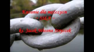 """Kazanie dla mężczyzn - SIŁA, ks. Jacek """"Wiosna"""" Stryczek"""