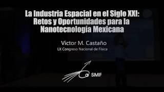 Industria Espacial y Nanotecnología Mexicana -  Víctor Manuel Castaño