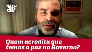 Quem acredita que agora temos a paz no Governo? | #CarlosAndreazza