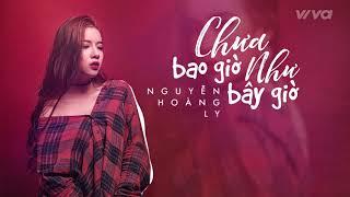 Chưa Bao Giờ Như Bây Giờ - Nguyễn Hoàng Ly | Audio Lyric | Sing My Song 2018