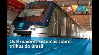 Os 9 maiores sistemas sobre trilhos do Brasil